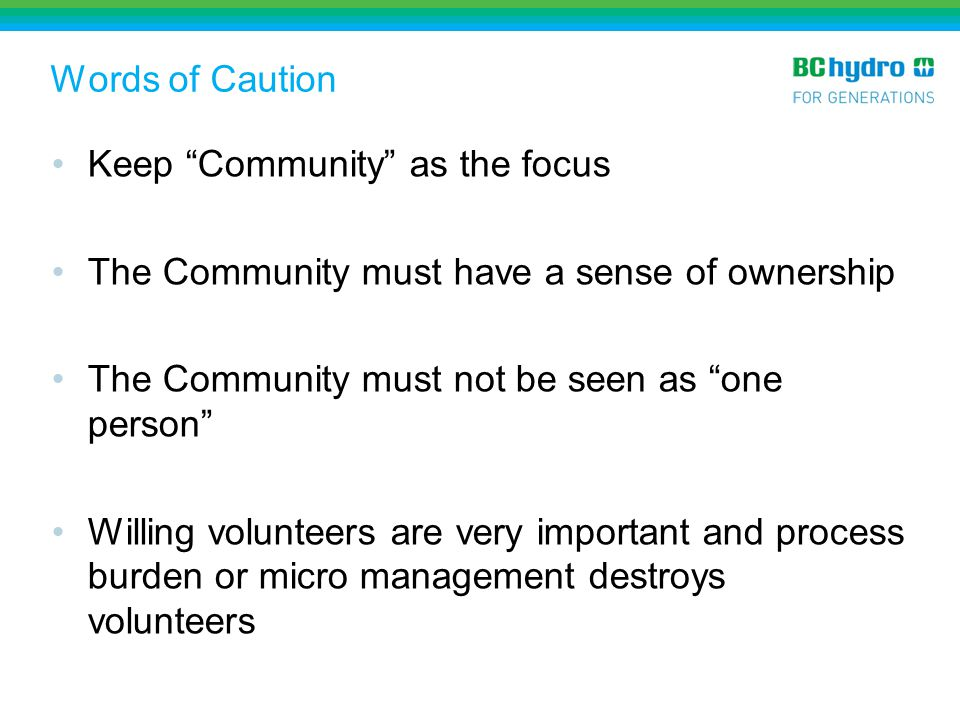 Words of Caution Keep Community as the focus. The Community must have a sense of ownership. The Community must not be seen as one person