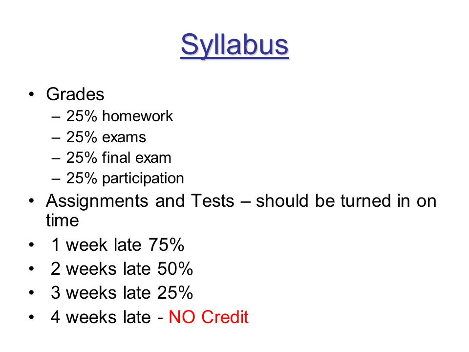 Syllabus Grades Assignments and Tests – should be turned in on time