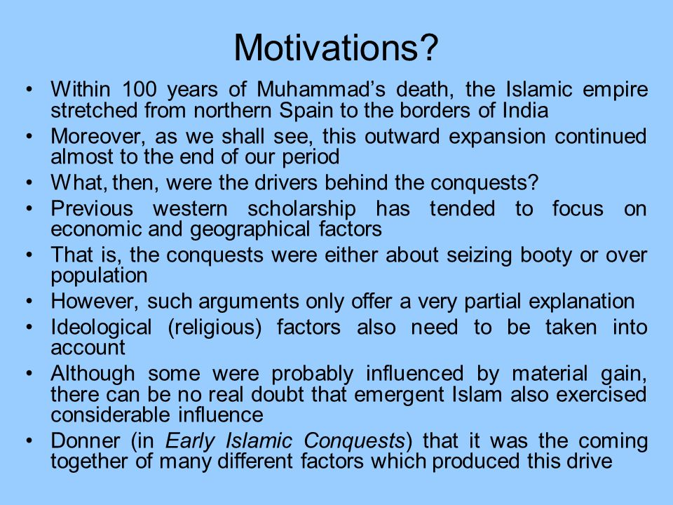 Motivations Within 100 years of Muhammad's death, the Islamic empire stretched from northern Spain to the borders of India.