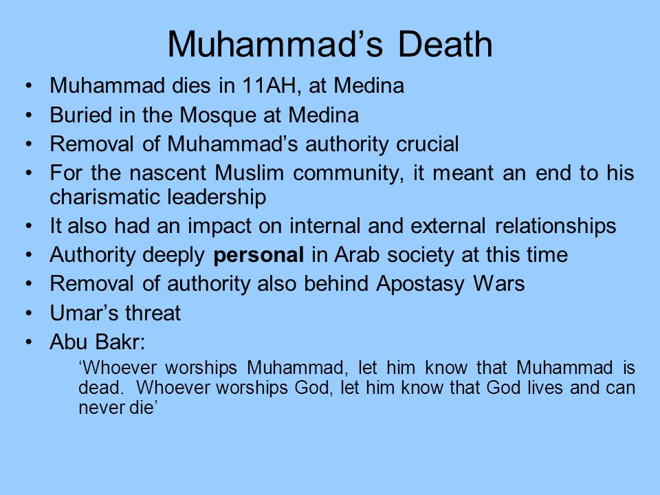Muhammad's Death Muhammad dies in 11AH, at Medina