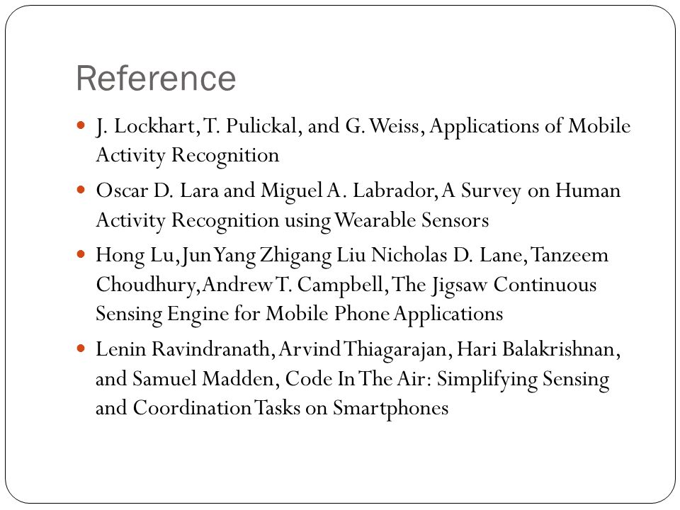 Reference J. Lockhart, T. Pulickal, and G. Weiss, Applications of Mobile Activity Recognition.