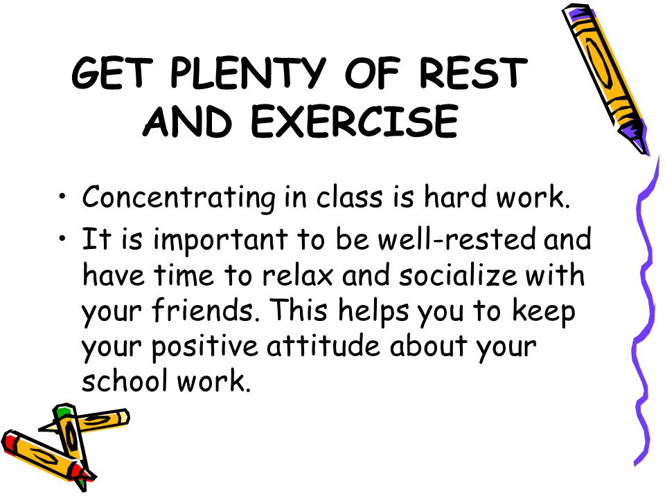 GET PLENTY OF REST AND EXERCISE