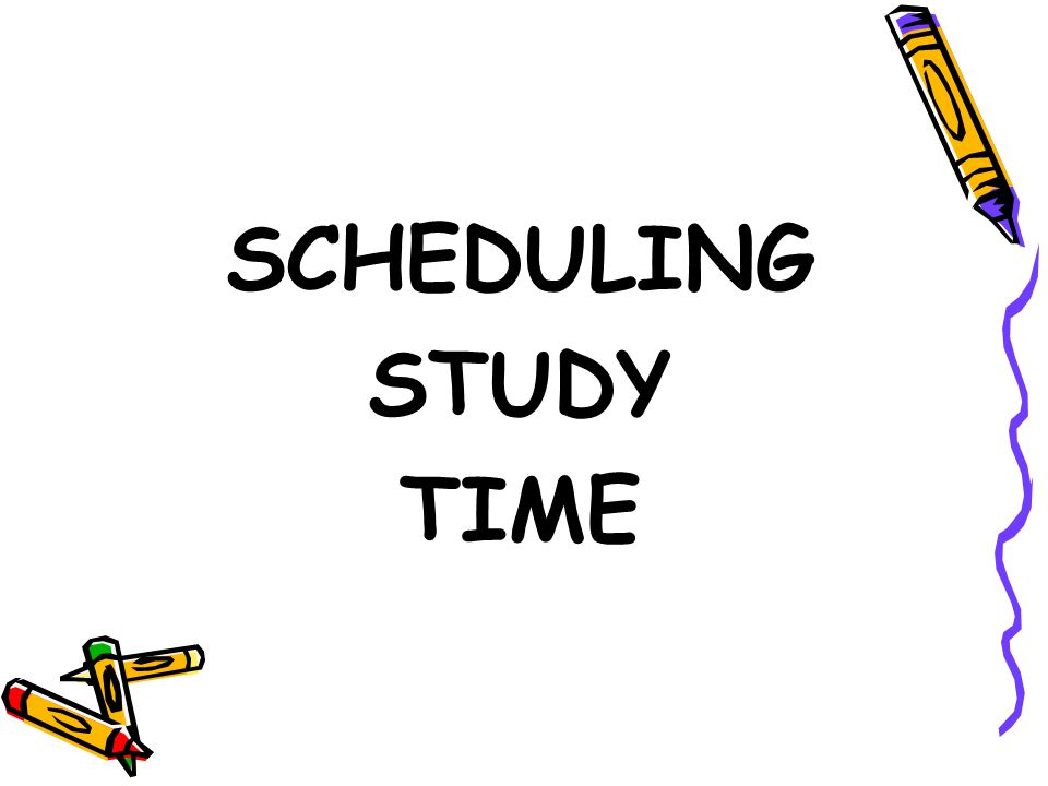 SCHEDULING STUDY TIME