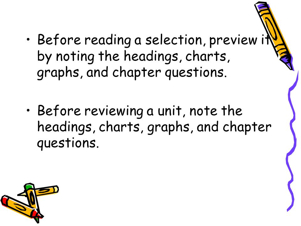 Before reading a selection, preview it by noting the headings, charts, graphs, and chapter questions.