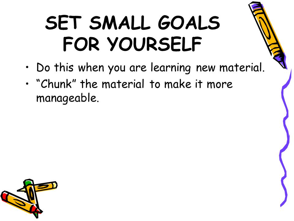 SET SMALL GOALS FOR YOURSELF