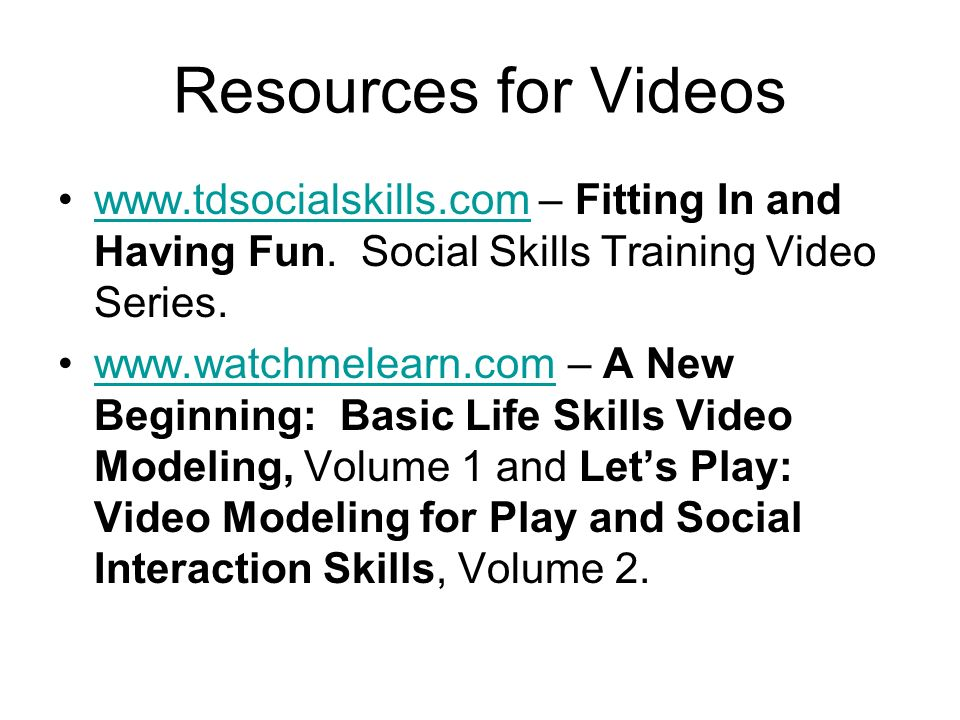 Resources for Videos www.tdsocialskills.com – Fitting In and Having Fun. Social Skills Training Video Series.
