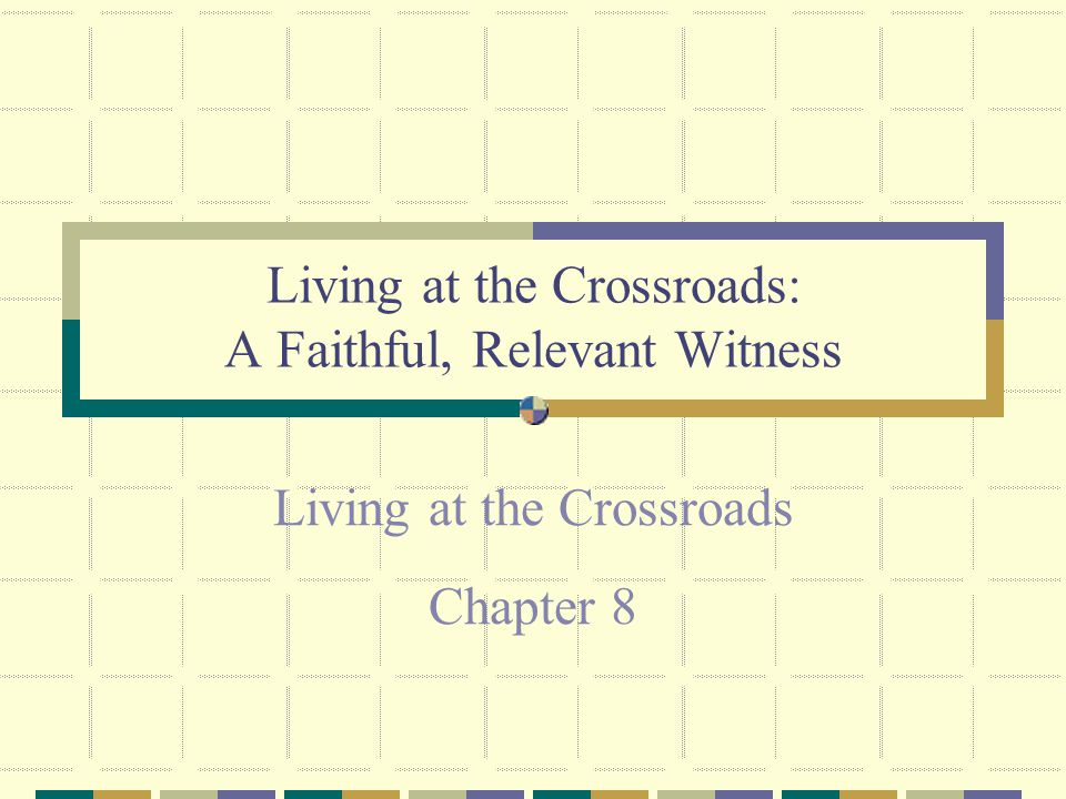 Living at the Crossroads: A Faithful, Relevant Witness