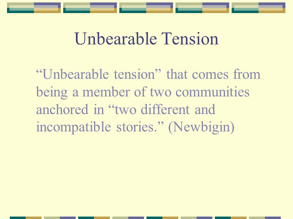 Unbearable Tension