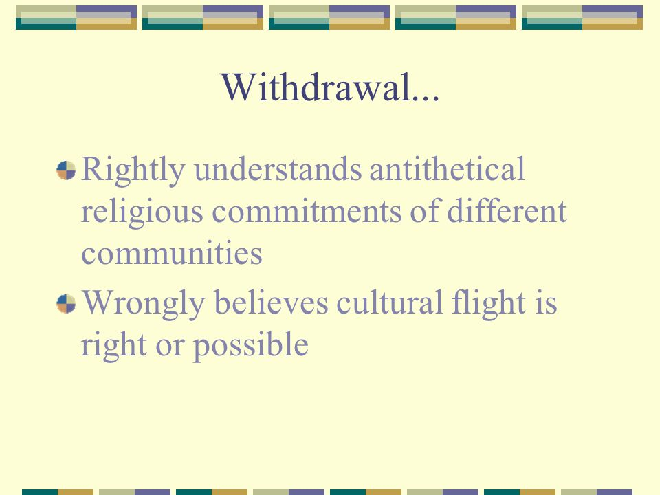 Withdrawal... Rightly understands antithetical religious commitments of different communities.