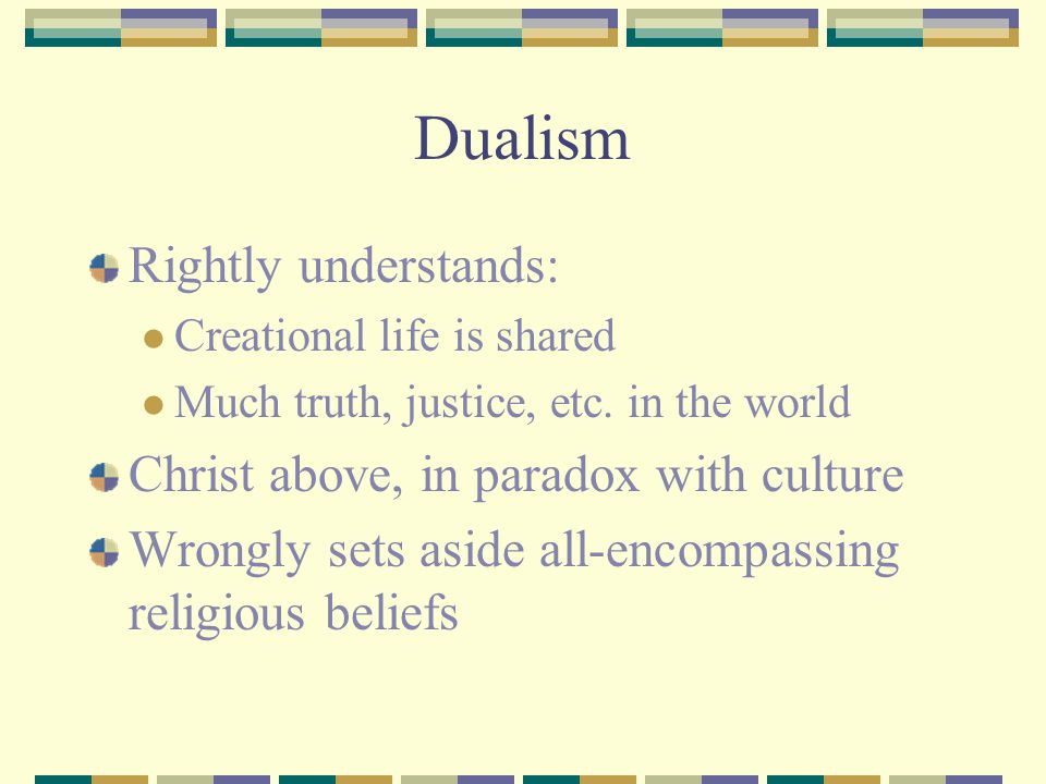 Dualism Rightly understands: Christ above, in paradox with culture