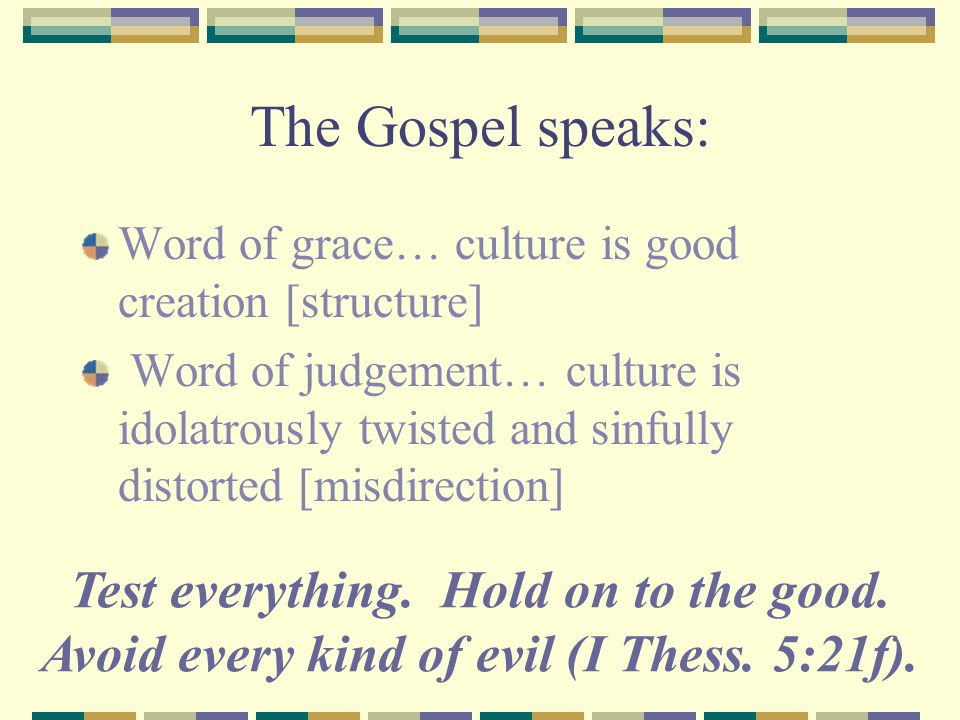 The Gospel speaks: Word of grace… culture is good creation [structure]