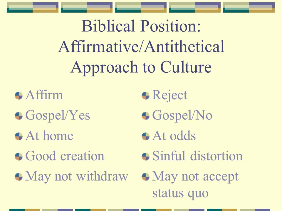 Biblical Position: Affirmative/Antithetical Approach to Culture