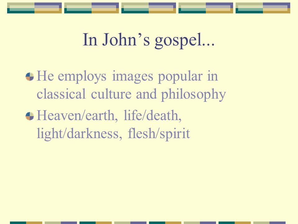 In John's gospel... He employs images popular in classical culture and philosophy.