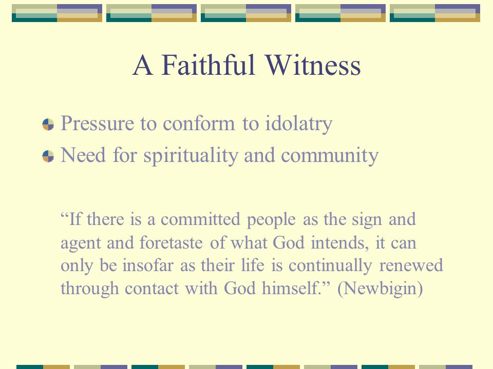 A Faithful Witness Pressure to conform to idolatry