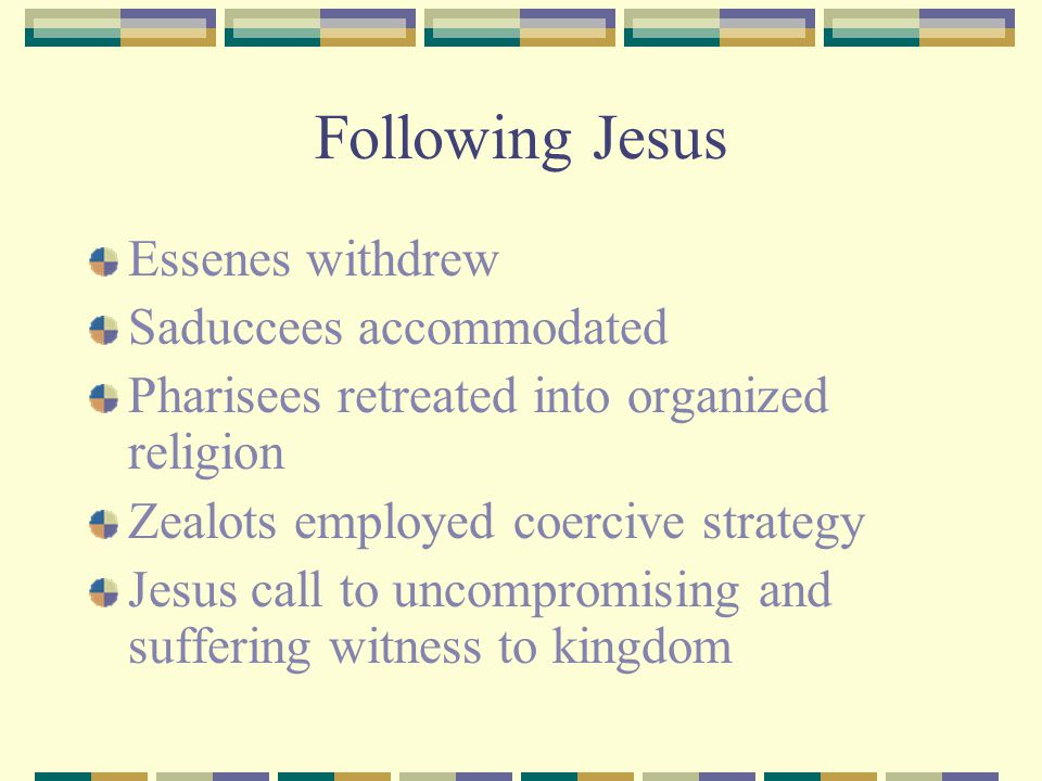 Following Jesus Essenes withdrew Saduccees accommodated