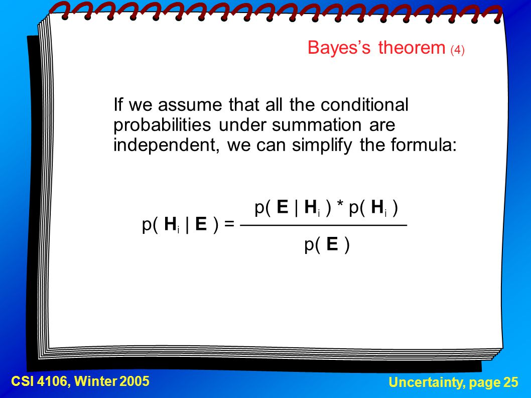 Bayes's theorem (4) If we assume that all the conditional probabilities under summation are independent, we can simplify the formula: