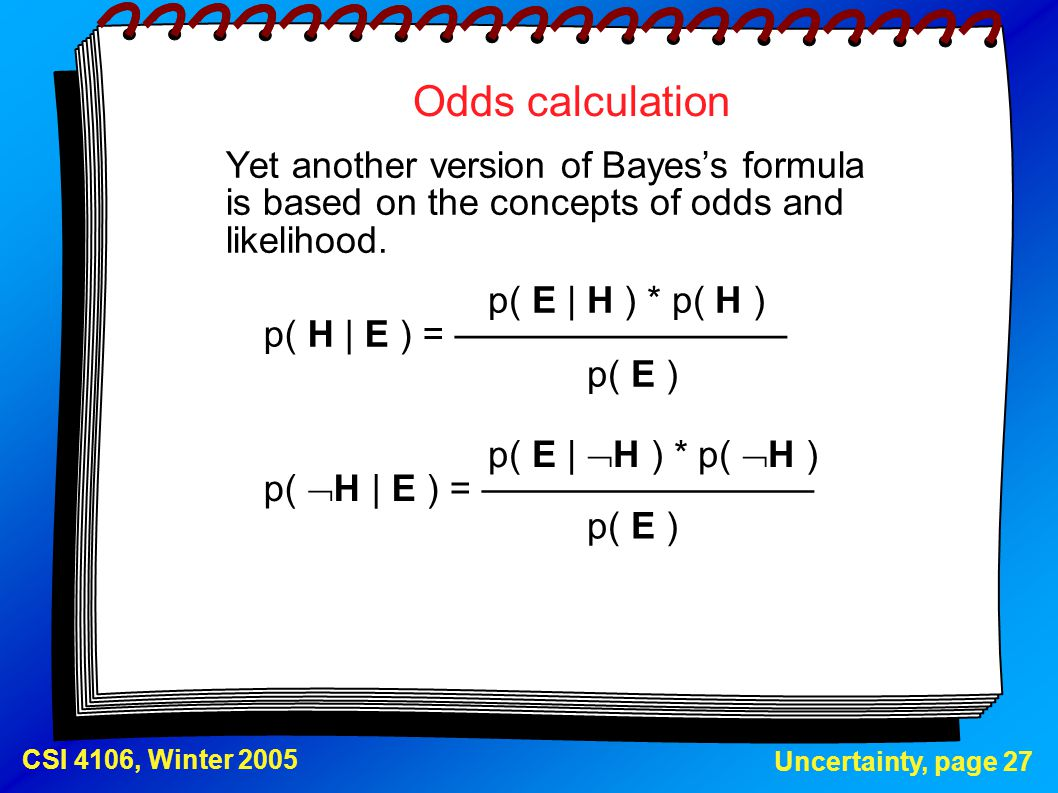 Odds calculation Yet another version of Bayes's formula is based on the concepts of odds and likelihood.