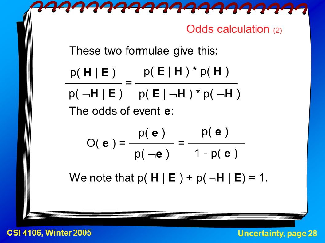 Odds calculation (2) These two formulae give this: ————— = ————————— p( E | H ) * p( H ) p( H | E )