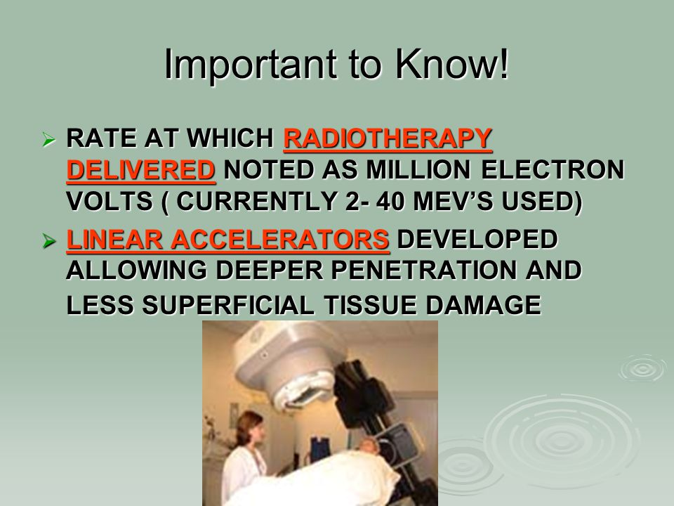 Important to Know! RATE AT WHICH RADIOTHERAPY DELIVERED NOTED AS MILLION ELECTRON VOLTS ( CURRENTLY 2- 40 MEV'S USED)