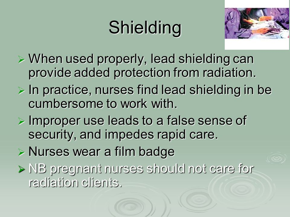 Shielding When used properly, lead shielding can provide added protection from radiation.