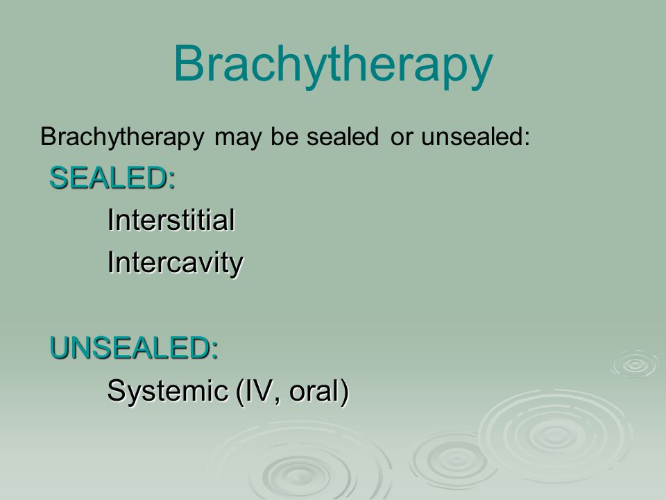 Brachytherapy SEALED: Interstitial Intercavity UNSEALED: