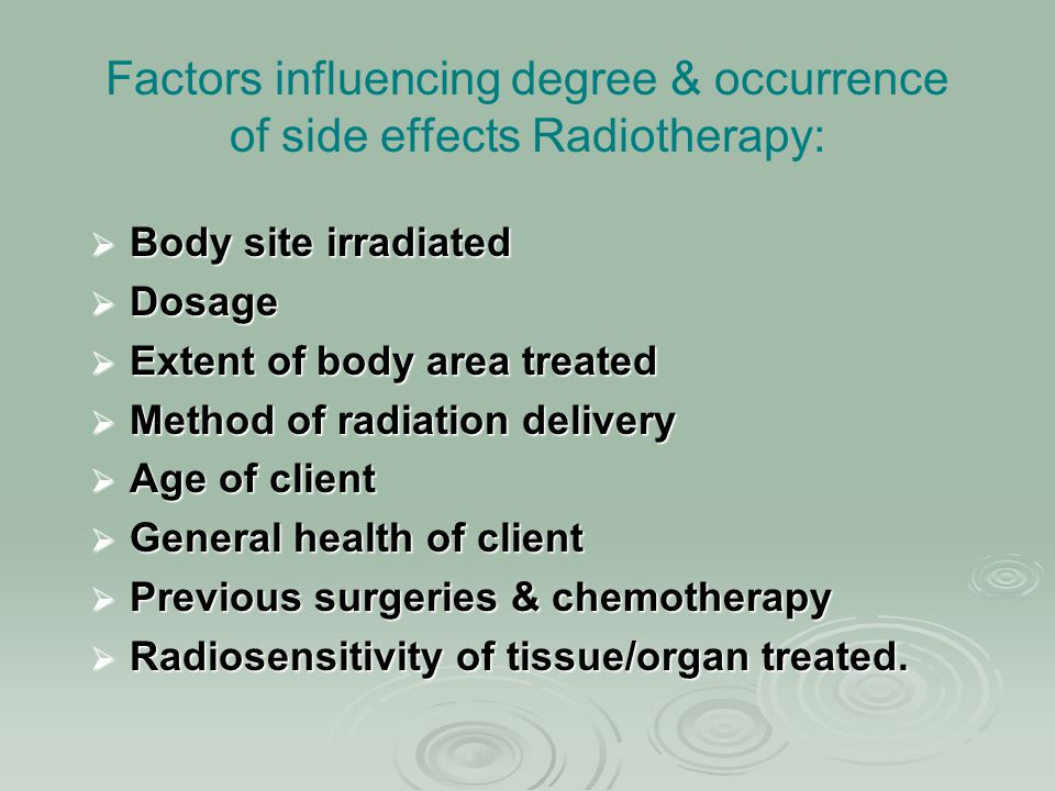 Factors influencing degree & occurrence of side effects Radiotherapy: