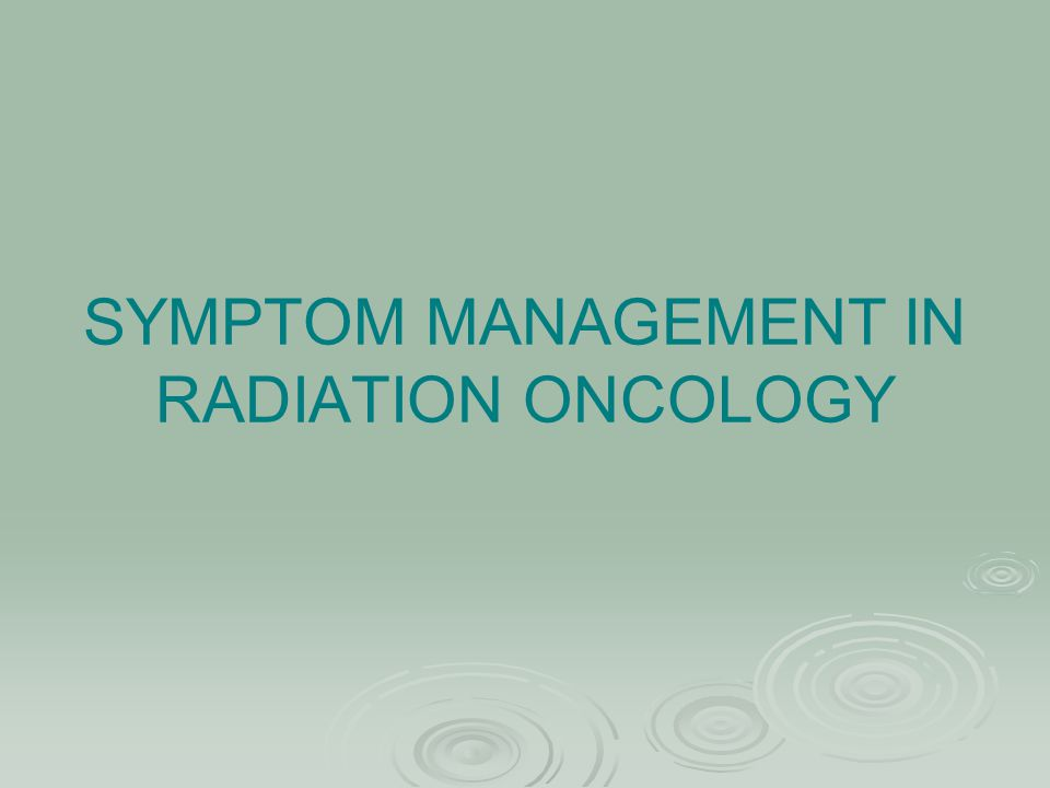 SYMPTOM MANAGEMENT IN RADIATION ONCOLOGY