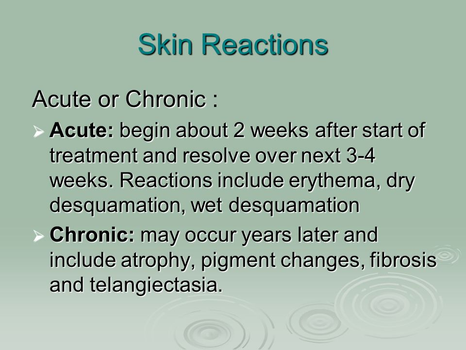 Skin Reactions Acute or Chronic :