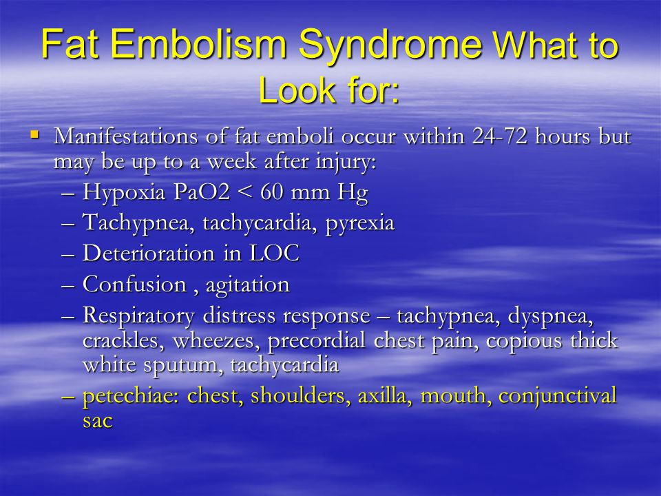 Fat Embolism Syndrome What to Look for: