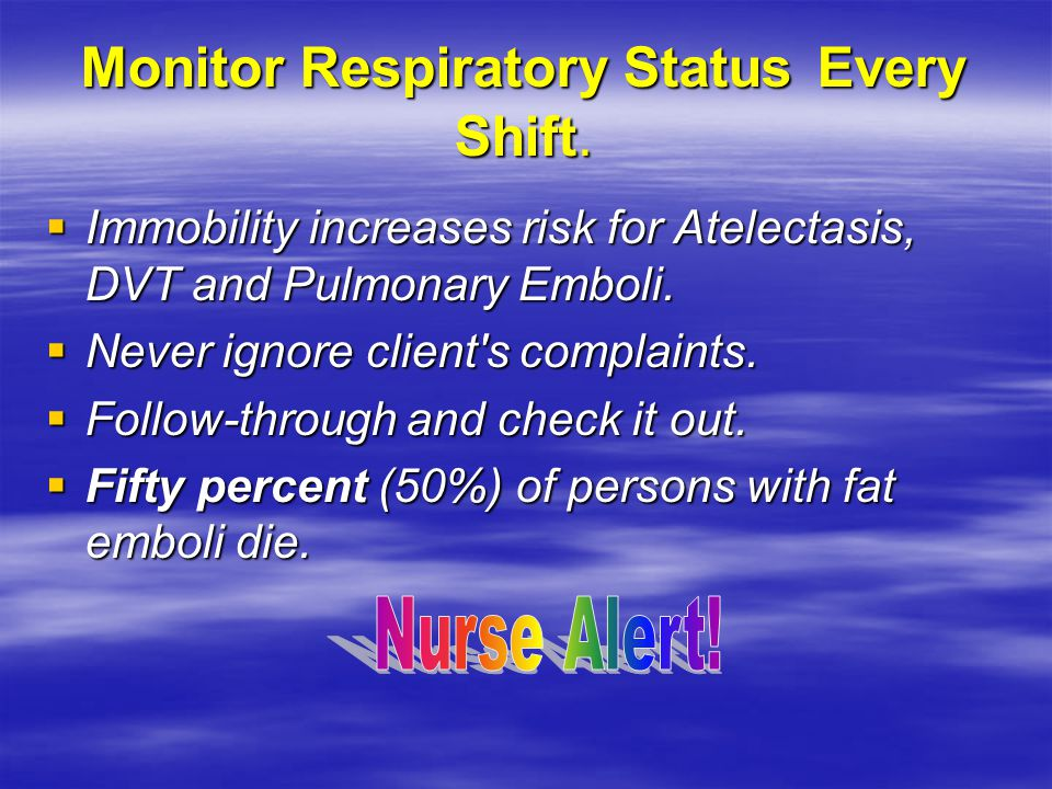 Monitor Respiratory Status Every Shift.