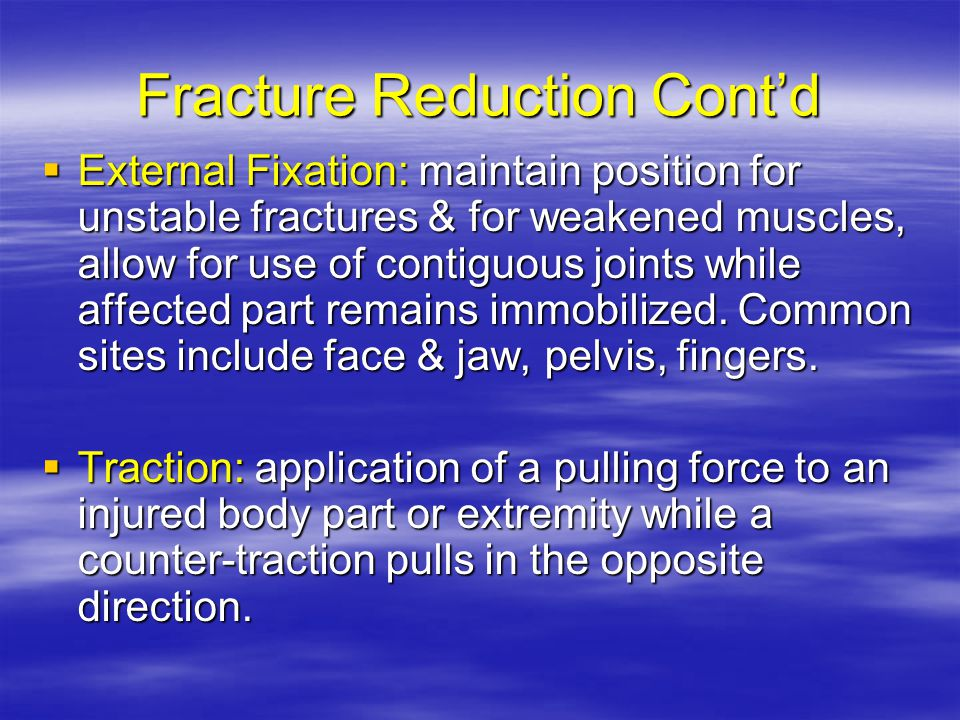 Fracture Reduction Cont'd