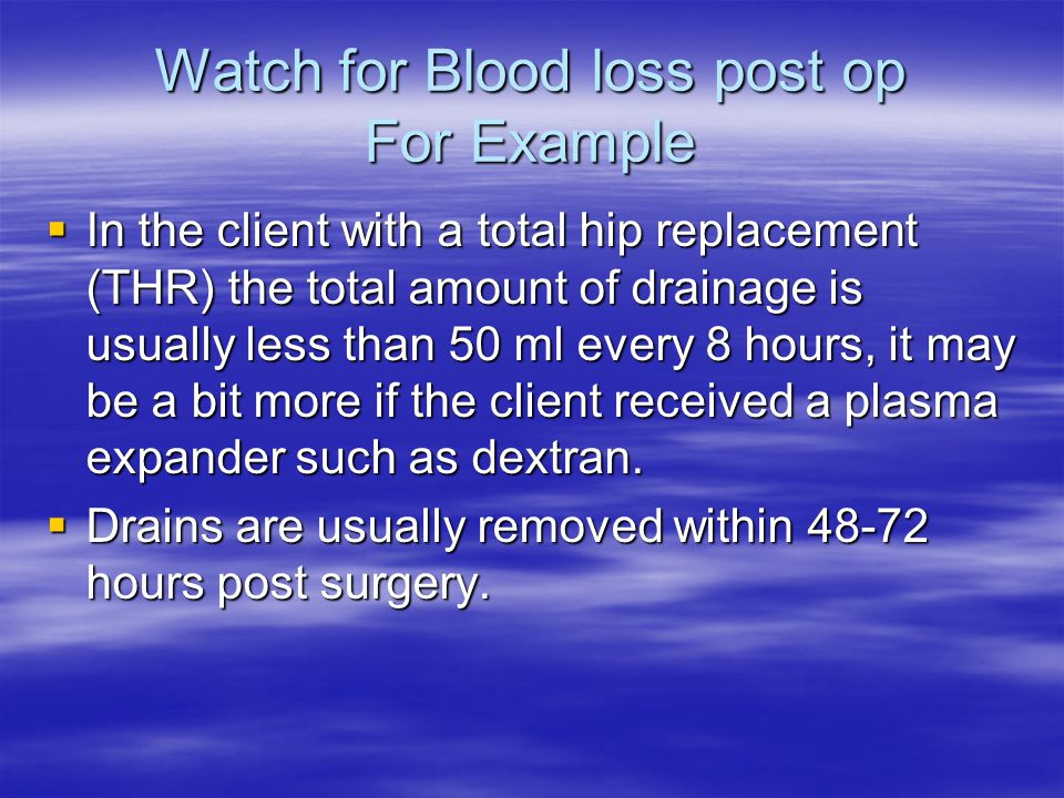 Watch for Blood loss post op For Example