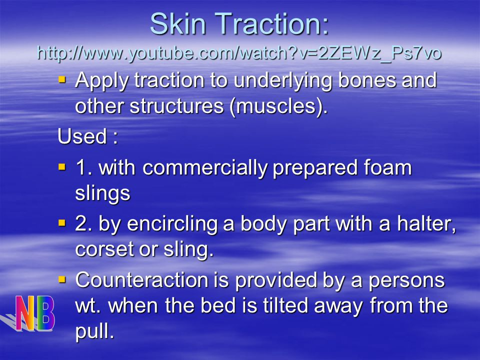 Skin Traction: http://www.youtube.com/watch v=2ZEWz_Ps7vo