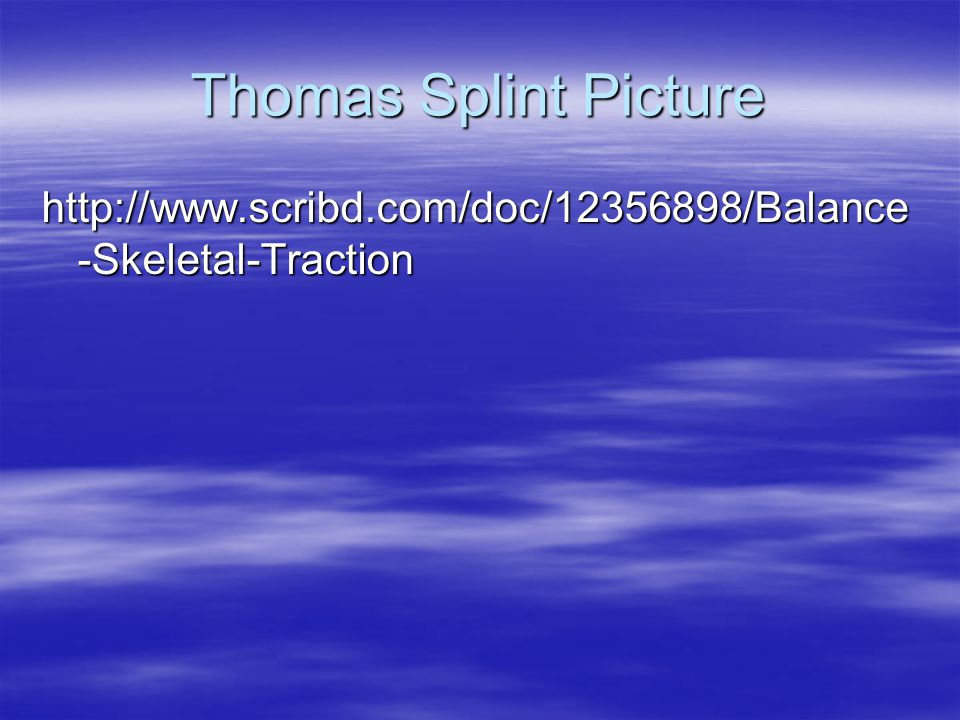 Thomas Splint Picture http://www.scribd.com/doc/12356898/Balance-Skeletal-Traction