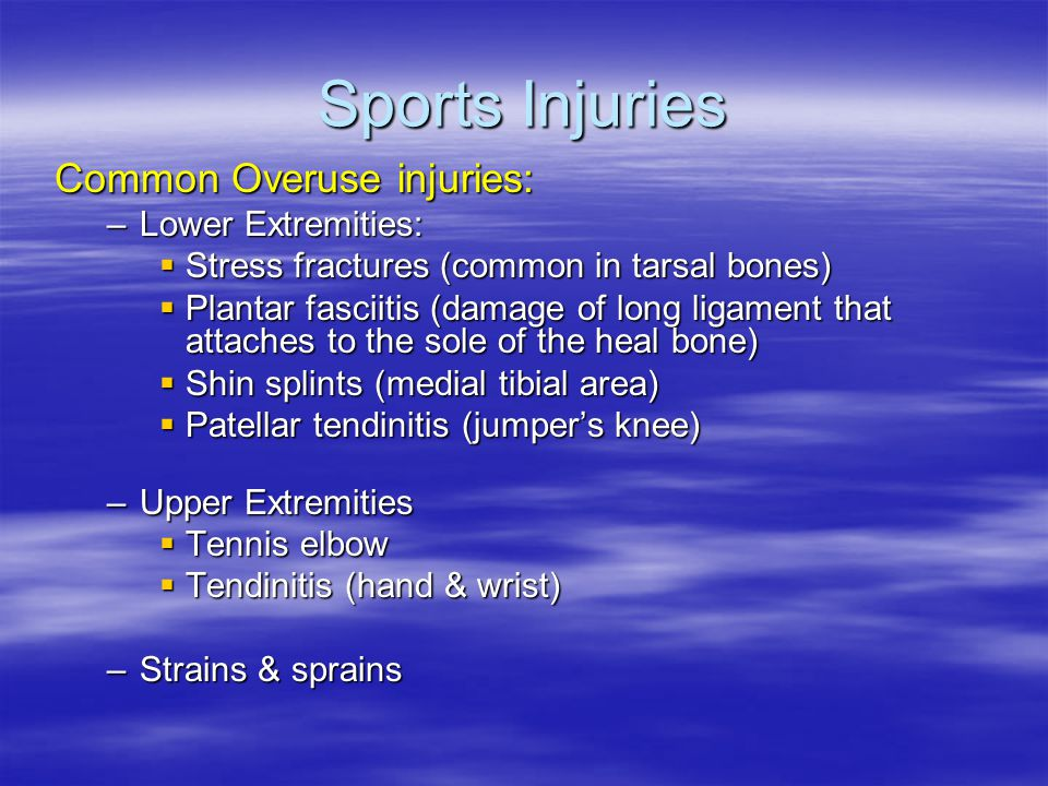 Sports Injuries Common Overuse injuries: Lower Extremities: