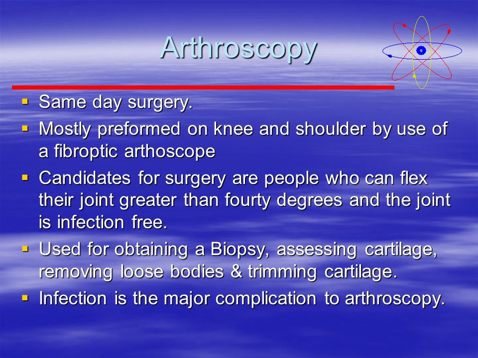 Arthroscopy Same day surgery.