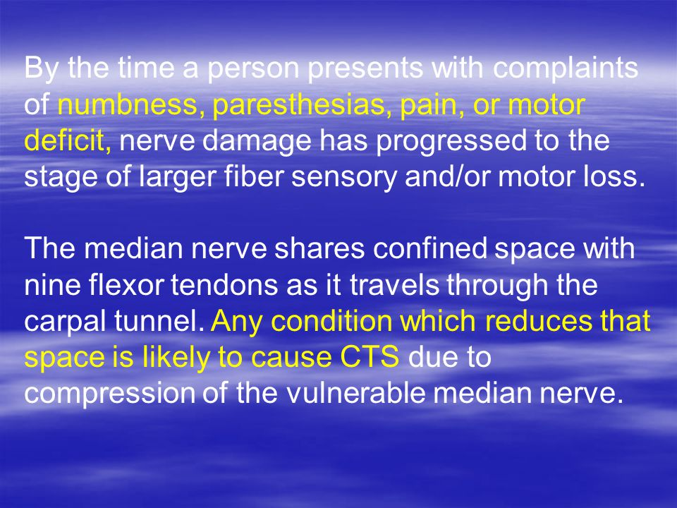 By the time a person presents with complaints of numbness, paresthesias, pain, or motor deficit, nerve damage has progressed to the stage of larger fiber sensory and/or motor loss.