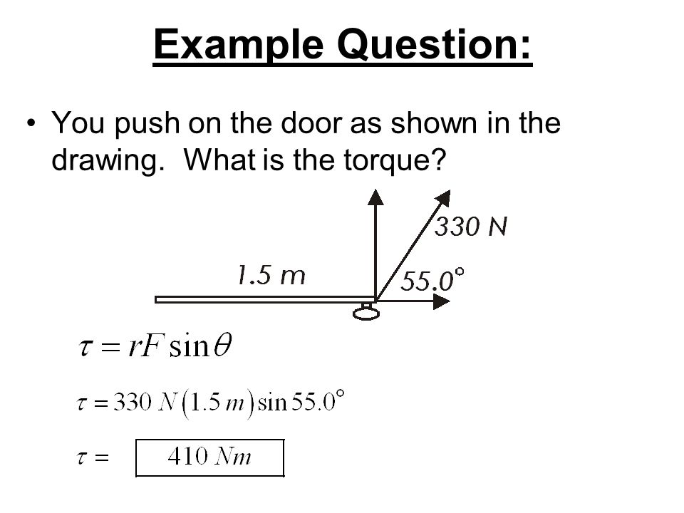 Example Question: You push on the door as shown in the drawing. What is the torque