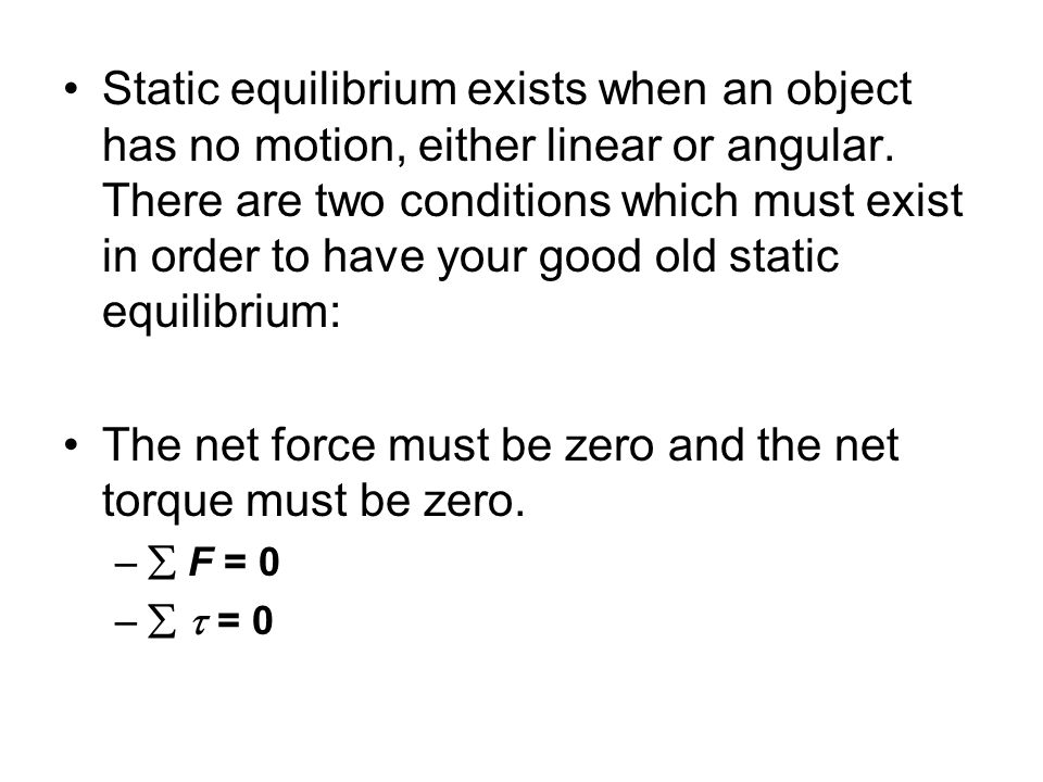 The net force must be zero and the net torque must be zero.