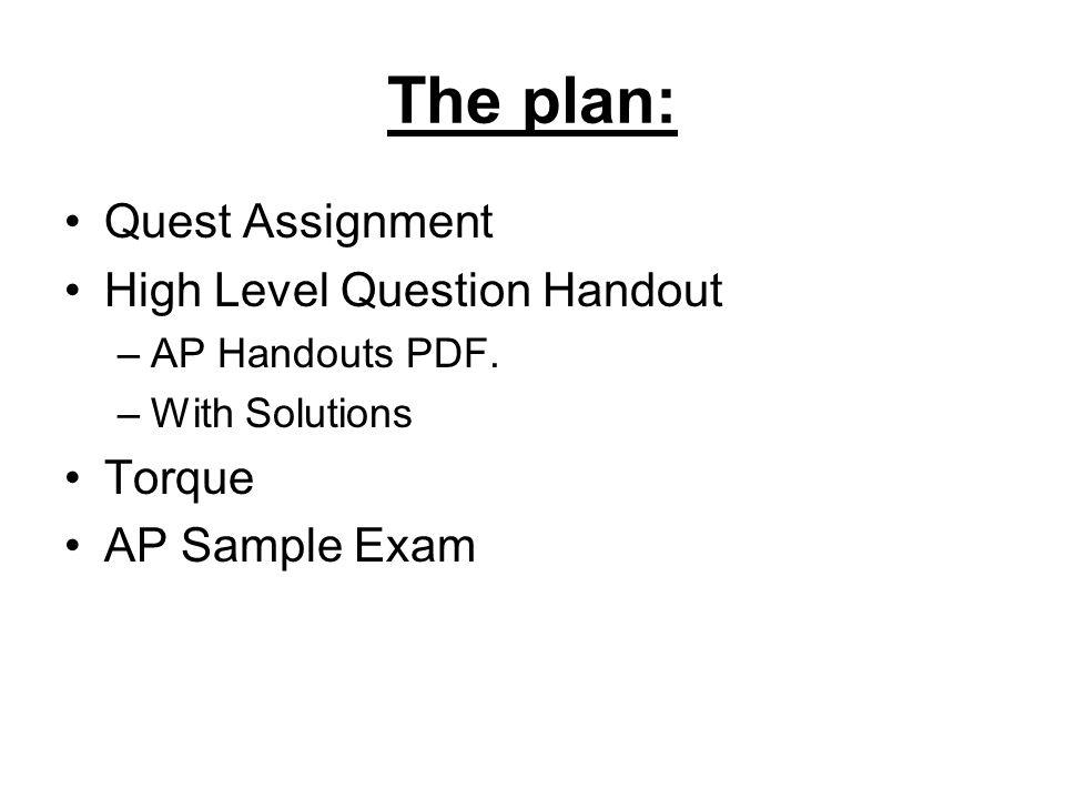 The plan: Quest Assignment High Level Question Handout Torque
