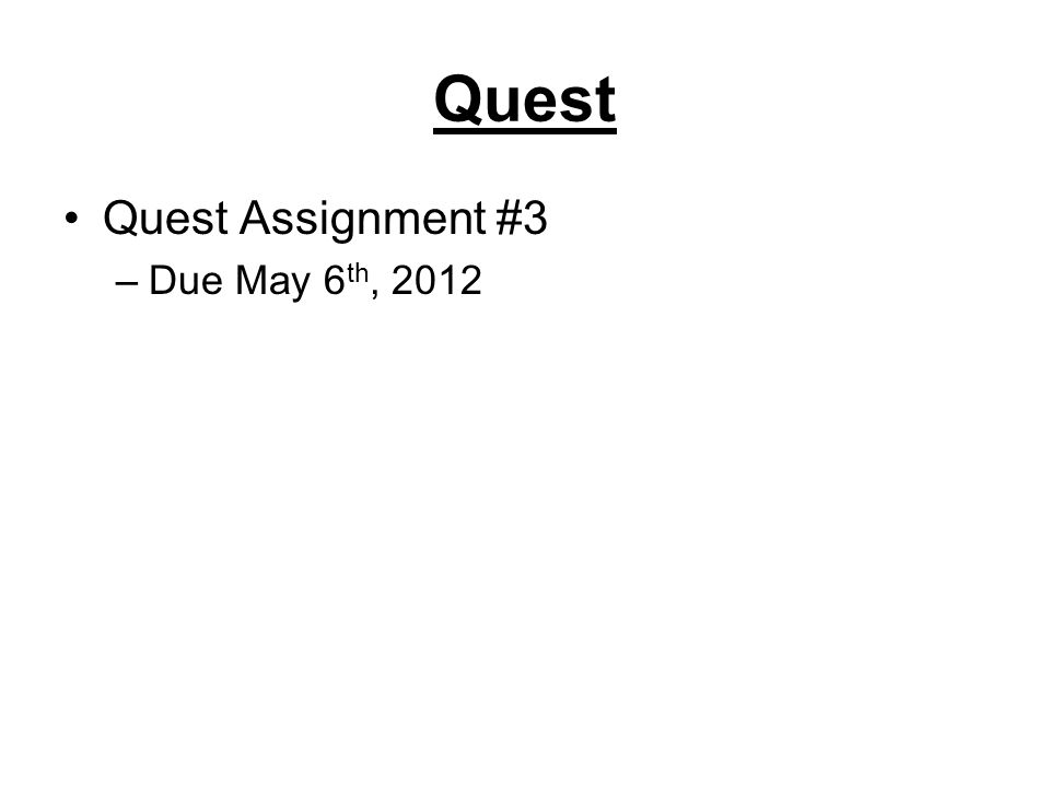 Quest Quest Assignment #3 Due May 6th, 2012