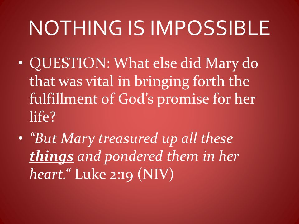 NOTHING IS IMPOSSIBLE QUESTION: What else did Mary do that was vital in bringing forth the fulfillment of God's promise for her life