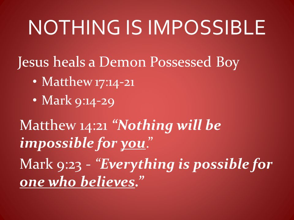 NOTHING IS IMPOSSIBLE Jesus heals a Demon Possessed Boy