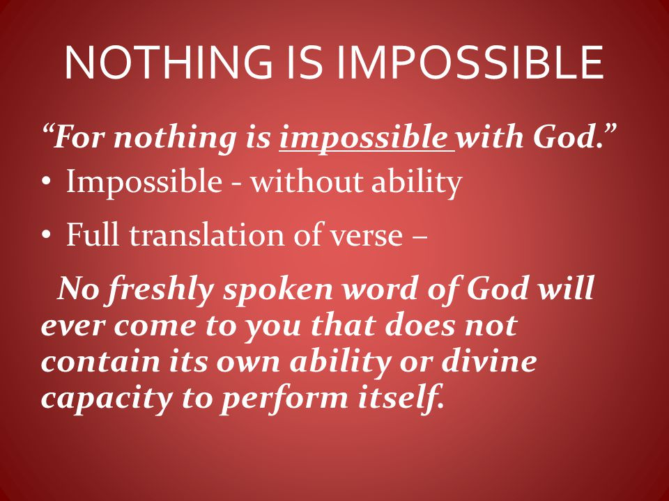 NOTHING IS IMPOSSIBLE For nothing is impossible with God.