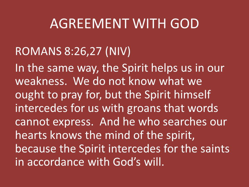 AGREEMENT WITH GOD ROMANS 8:26,27 (NIV)