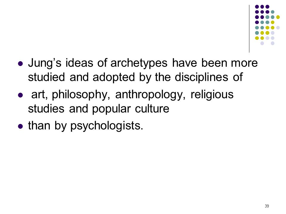 Jung's ideas of archetypes have been more studied and adopted by the disciplines of