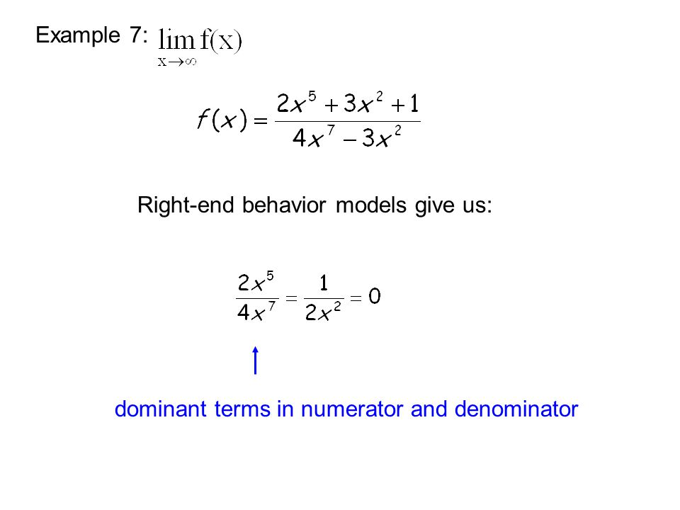 Example 7: Right-end behavior models give us: dominant terms in numerator and denominator
