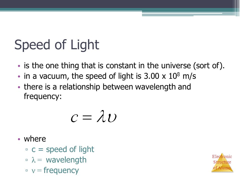 Speed of Light is the one thing that is constant in the universe (sort of). in a vacuum, the speed of light is 3.00 x 108 m/s.