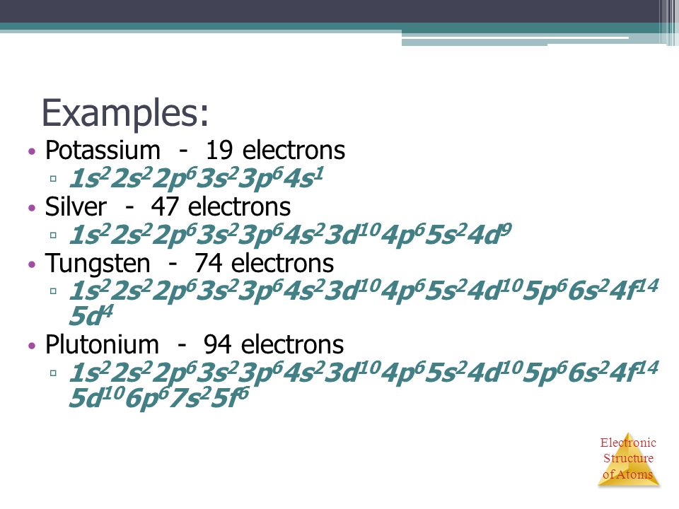 Examples: Potassium - 19 electrons 1s22s22p63s23p64s1