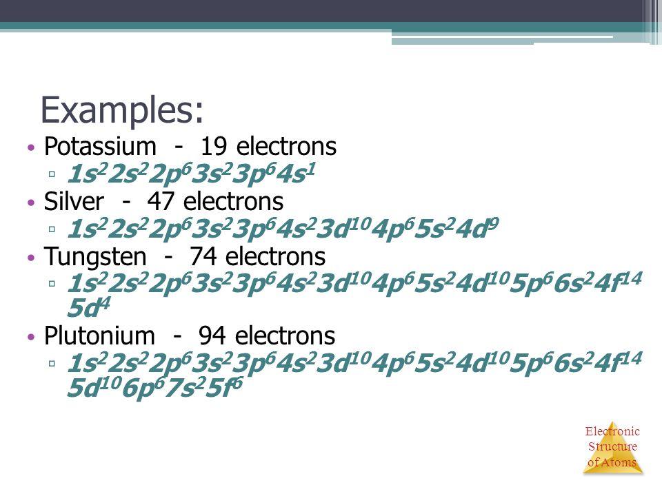 Examples: Potassium - 19 electrons 1s22s22p63s23p64s1